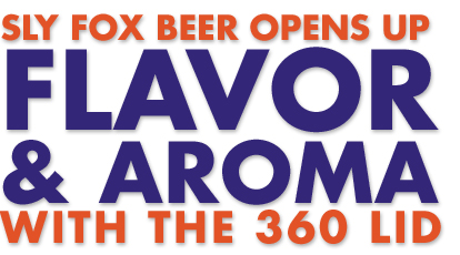 Sly Fox Beer Opens Up Flavor and Aroma with the 360 Lid